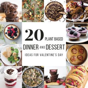vegan and plant based dinner and dessert recipes for valentines day