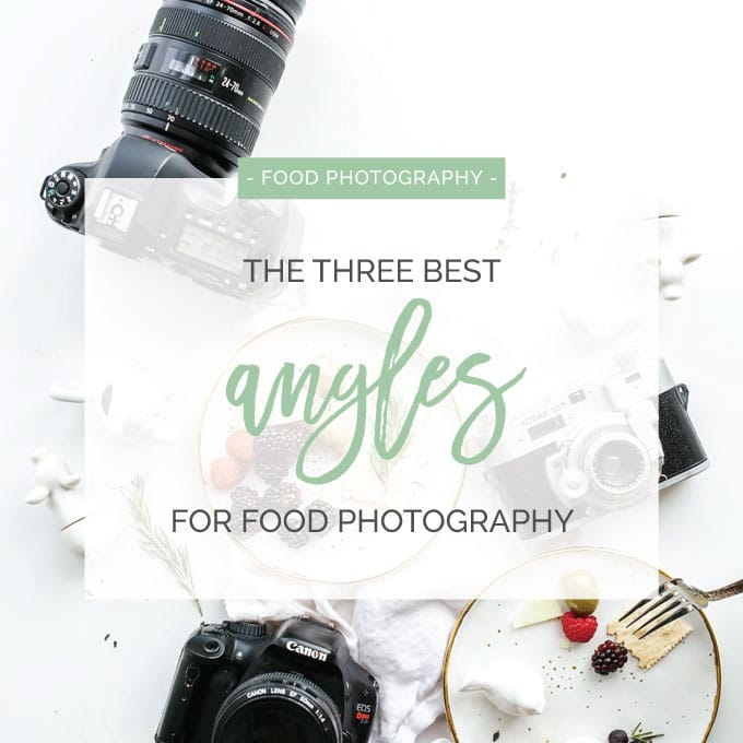 3 Best Angles for Food Photography