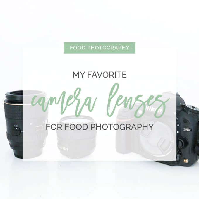 My Top 2 Camera Lenses for Food Photography