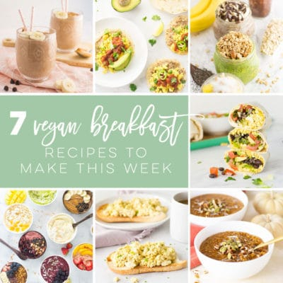 7 Vegan Breakfast Recipes You Can Make This Week